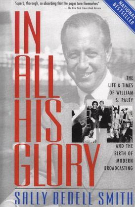 In All His Glory: The Life and Times of William S. Paley and the Birth of Modern Broadcasting