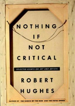 Nothing If Not Critical: Essays on Art and Artists
