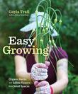 Easy Growing: Organic Herbs and Edible Flowers from Small Spaces