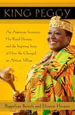 King Peggy: An American Secretary, Her Royal Destiny, and the Inspiring Story of How SheChanged an African Village