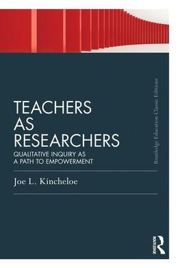 Teachers as Researchers (Classic Edition): Qualitative Inquiry as a Path to Empowerment