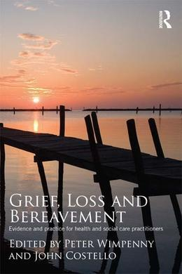 Grief, Loss and Bereavement: Evidence and Practice for Health and Social Care Practitioners
