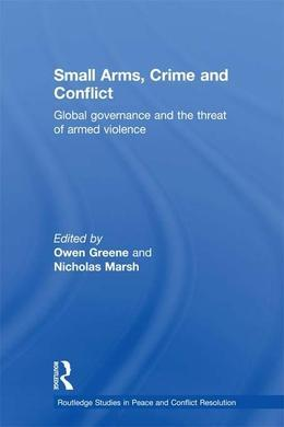 Small Arms, Crime and Conflict: Global Governance and the Threat of Armed Violence