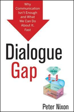 Dialogue Gap: Why Communication Isnt Enough and What We Can Do About It, Fast