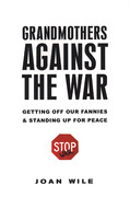 Grandmothers Against the War: Getting Off Our Fannies And Standing Up For Peace
