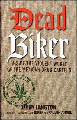 Dead Biker: Inside the Violent World of the Mexican Drug Cartels