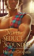 Heather Grothaus - Never Seduce A Scoundrel