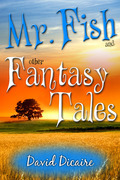 Mr. Fish &amp; Other Fantasy Tales