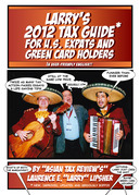 Larry's 2012 Tax Guide For U.S. Expats & Green Card Holders - In User-Friendly English!