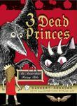 3 Dead Princes: An Anarchist Fairy Tale