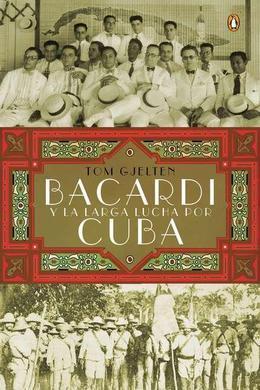 Bacardí y la larga lucha por Cuba