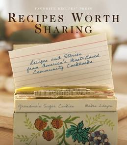 Recipes Worth Sharing: Recipes &amp; Stories from America's Most-Loved Community Cookbooks