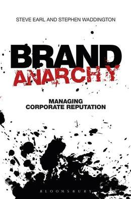 Brand Anarchy: Managing Corporate Reputation