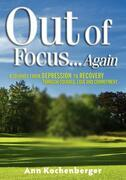Out of Focus...Again: A Journey from Depression to Recovery Through Courage, Love and Commitment