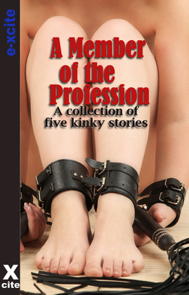 A Member Of The Profession: A collection of five erotic stories