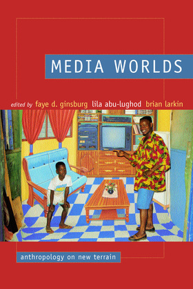 Media Worlds: Anthropology on New Terrain