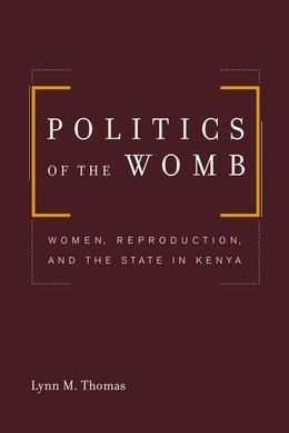 Politics of the Womb: Women, Reproduction, and the State in Kenya