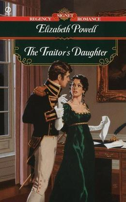 The Traitor's Daughter: Signet Regency Romance (InterMix)
