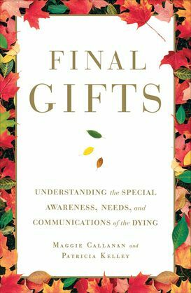 Final Gifts: Understanding the Special Awareness, Needs, and Co