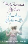 Rowan Coleman Box Set: The Accidental Mother and Another Mother's Life