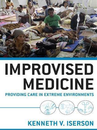 Improvised Medicine: Providing Care in Extreme Environments: Providing Care in Extreme Environments