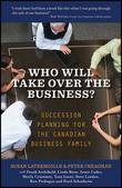 Who Will Take Over the Business: Succession Planning for the Canadian Business Family