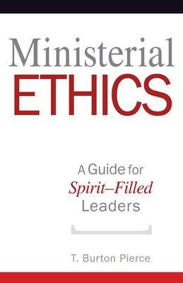 Ministerial Ethics: A Guide for Spirit-Filled Leaders