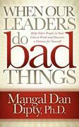 When Our Leaders Do Bad Things: Help Other People in Your Chosen Field and Discover a Fortune for Yourself