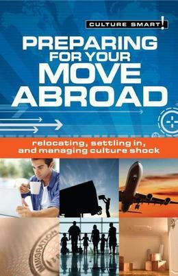 Preparing for Your Move Abroad: Relocating, Settling In and Managing Culture Shock