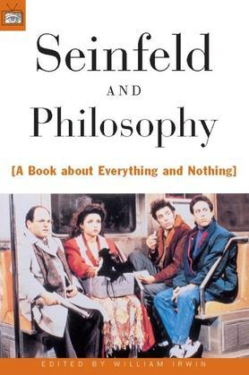 Seinfeld and Philosophy: A Book about Everything and Nothing