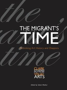 The Migrant's Time: Rethinking Art History and Diaspora
