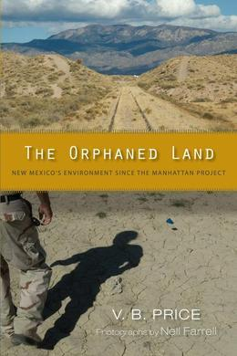 The Orphaned Land: New Mexico's Environment Since the Manhattan Project