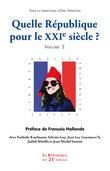 Quelle République pour le XXIe siècle? Vol.2