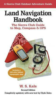 Land Navigation Handbook: The Sierra Club Guide to Map, Compass and GPS