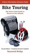 Bike Touring: The Sierra Club Guide to Travel on Two Wheels