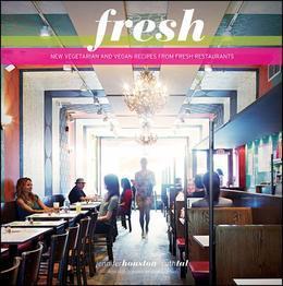 Fresh: New Vegetarian and Vegan Recipes from the Award-winning Fresh Restaurants