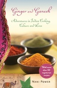 Ginger and Ganesh: Adventures in Indian Cooking, Culture, and Love