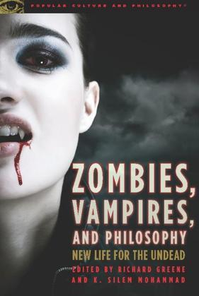 Zombies, Vampires, and Philosophy: New Life for the Undead