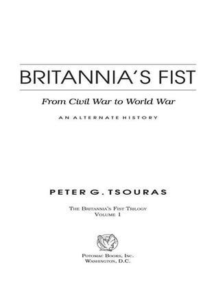 Britannia's Fist: From Civil War to World War-An Alternate History