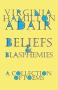 Beliefs and Blasphemies: A Collection of Poems