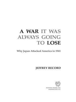 A War It Was Always Going to Lose: Why Japan Attacked America in 1941