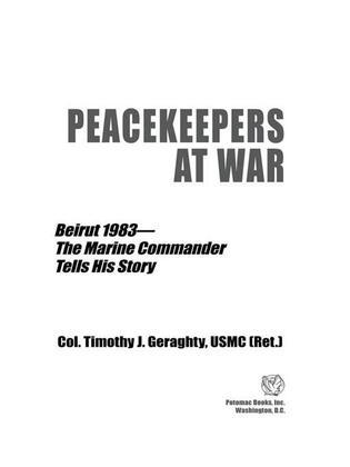 Peacekeepers at War: Beirut 1983-The Marine Commander Tells His Story