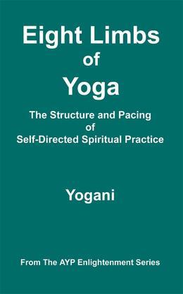 Eight Limbs of Yoga - The Structure and Pacing of Self-Directed Spiritual Practice