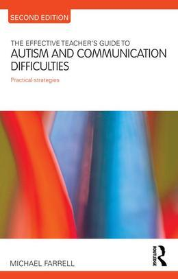 The Effective Teacher's Guide to Autism and Communication Difficulties
