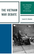 The Vietnam War Debate: Hans J. Morgenthau and the Attempt to Halt the Drift into Disaster