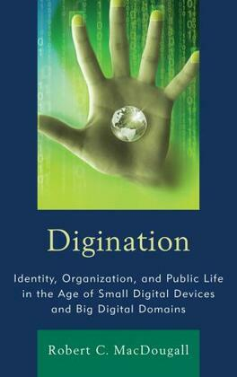 Digination: Identity, Organization, and Public Life in the Age of Small Digital Devices and Big Digital Domains