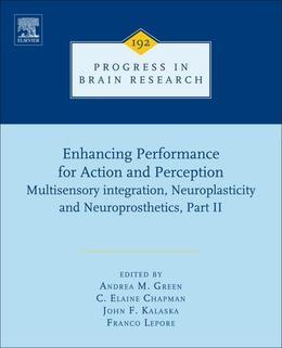Enhancing Performance for Action and Perception: Multisensory integration, Neuroplasticity and Neuroprosthetics, Part II