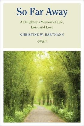 So Far Away: A Daughter's Memoir of Life, Loss, and Love