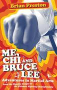Me, Chi, and Bruce Lee: Adventures in Martial Arts from the Shaolin Temple to the Ultimate Fighting Championship