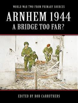 Arnhem 1944 - A Bridge too Far?